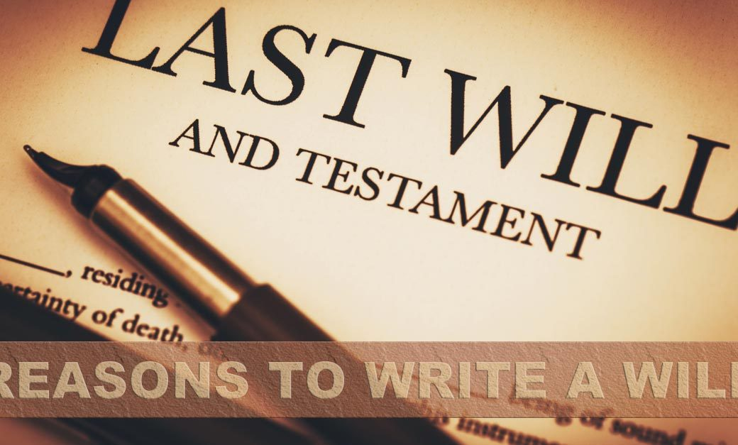 Top Reasons to Write a Will
