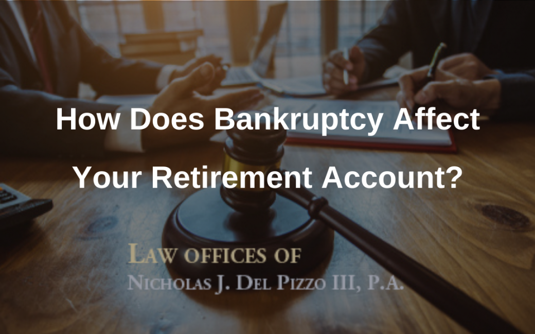How Does Bankruptcy Affect Your Retirement Account?