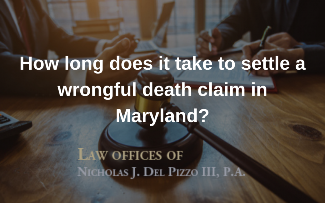 How long does it take to settle a wrongful death claim in Maryland