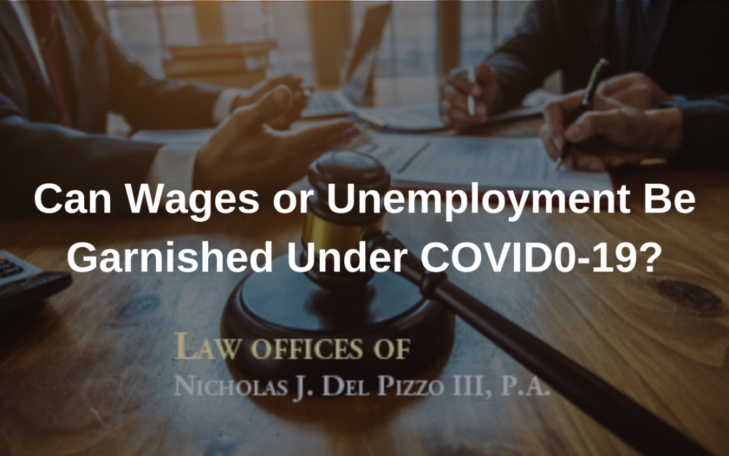 Can wages or unemployment be garnished under COVID-19